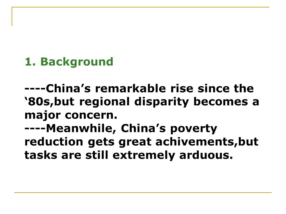 1. Background ----China's remarkable rise since the '80s,but regional disparity becomes a major concern.
