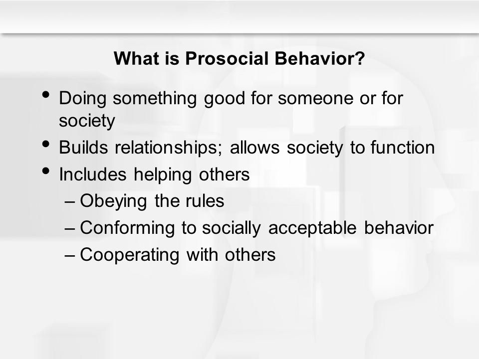 prosocial behavior Prosocial behavior is any action intended to help others one motivation for  prosocial behavior is altruism, or the desire to help others with no expectation of.