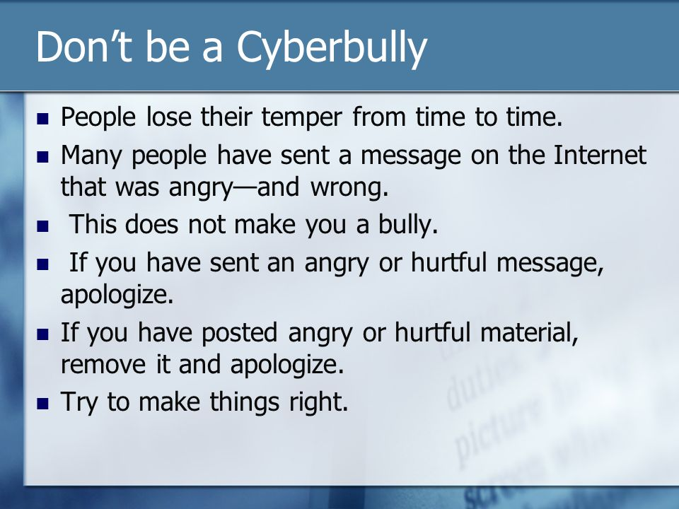 Don't be a Cyberbully People lose their temper from time to time.