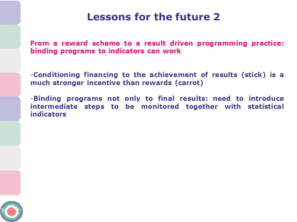 Lessons for the future 2 From a reward scheme to a result driven programming practice: binding programs to indicators can work.