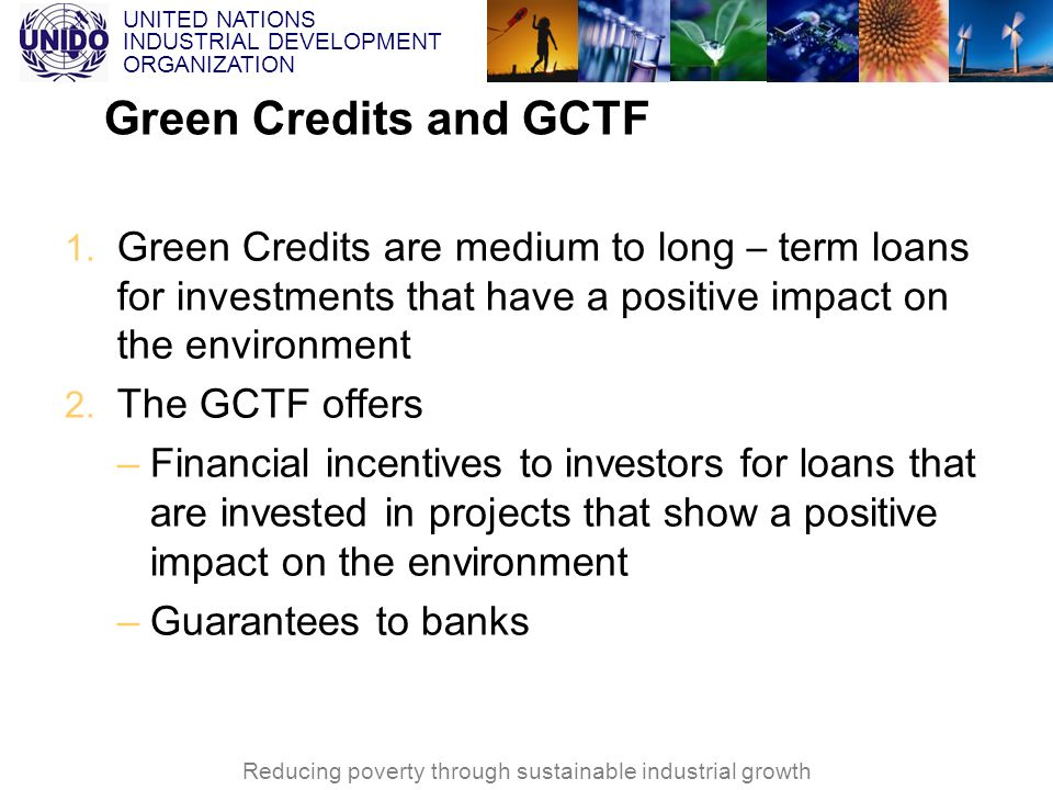 Green Credits and GCTF Green Credits are medium to long – term loans for investments that have a positive impact on the environment.