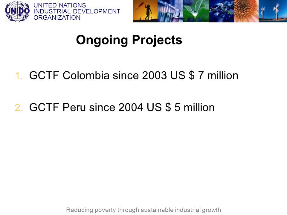 Ongoing Projects GCTF Colombia since 2003 US $ 7 million
