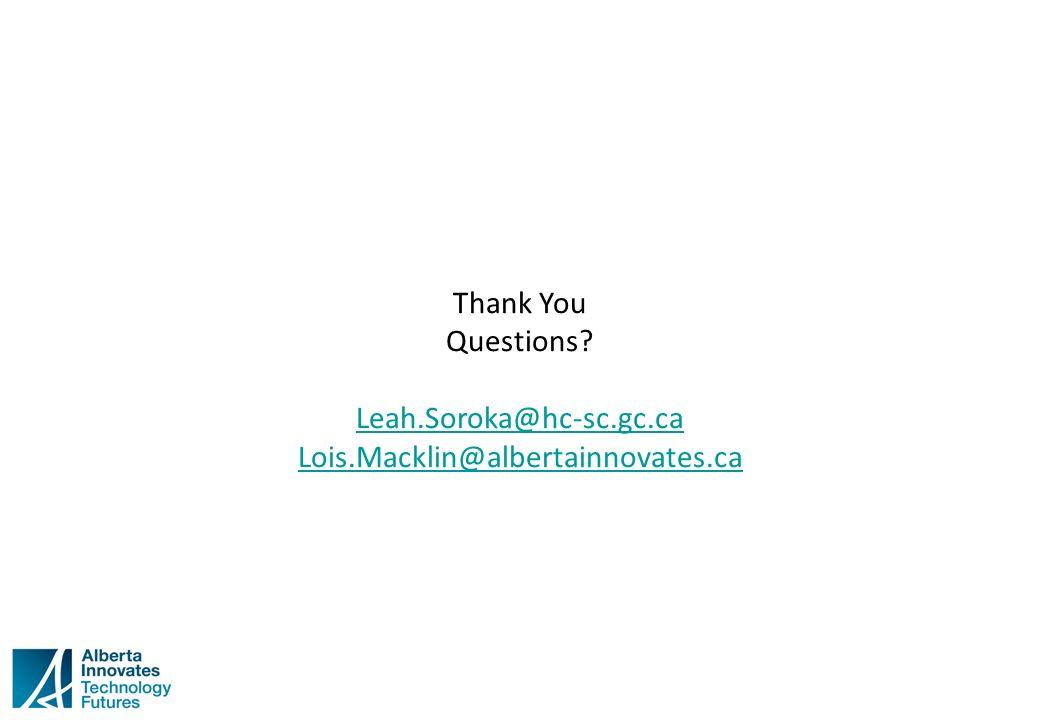 Thank You Questions Leah.Soroka@hc-sc.gc.ca Lois.Macklin@albertainnovates.ca