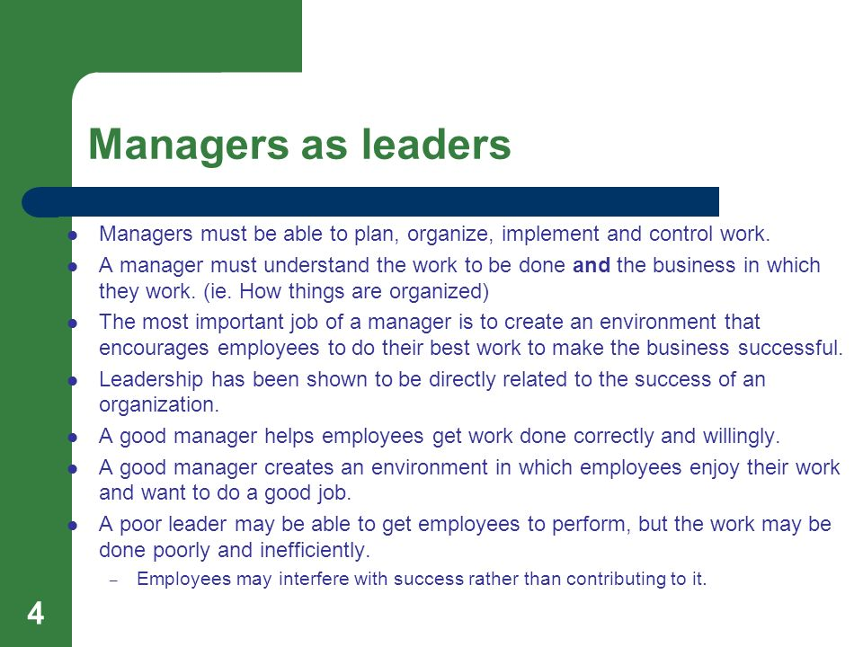 Managers as leaders Managers must be able to plan, organize, implement and control work.