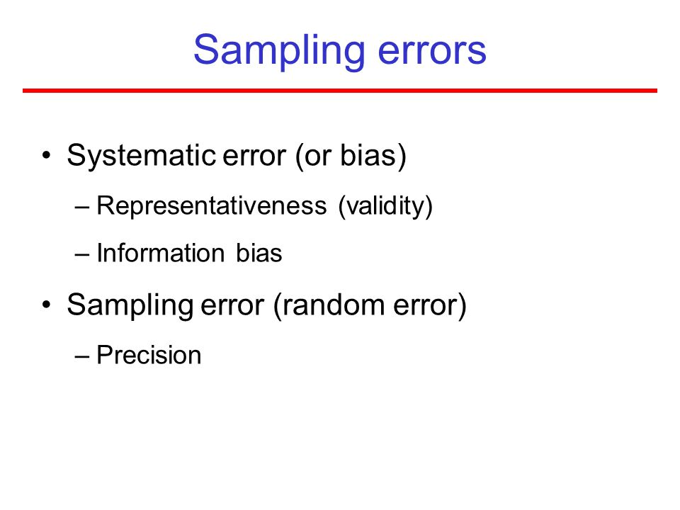 Sampling errors Systematic error (or bias)