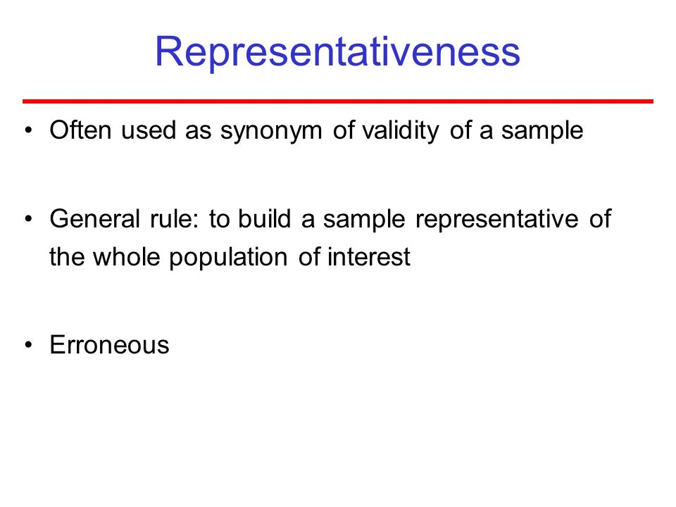Representativeness Often used as synonym of validity of a sample