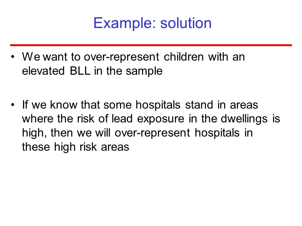 Example: solution We want to over-represent children with an elevated BLL in the sample.
