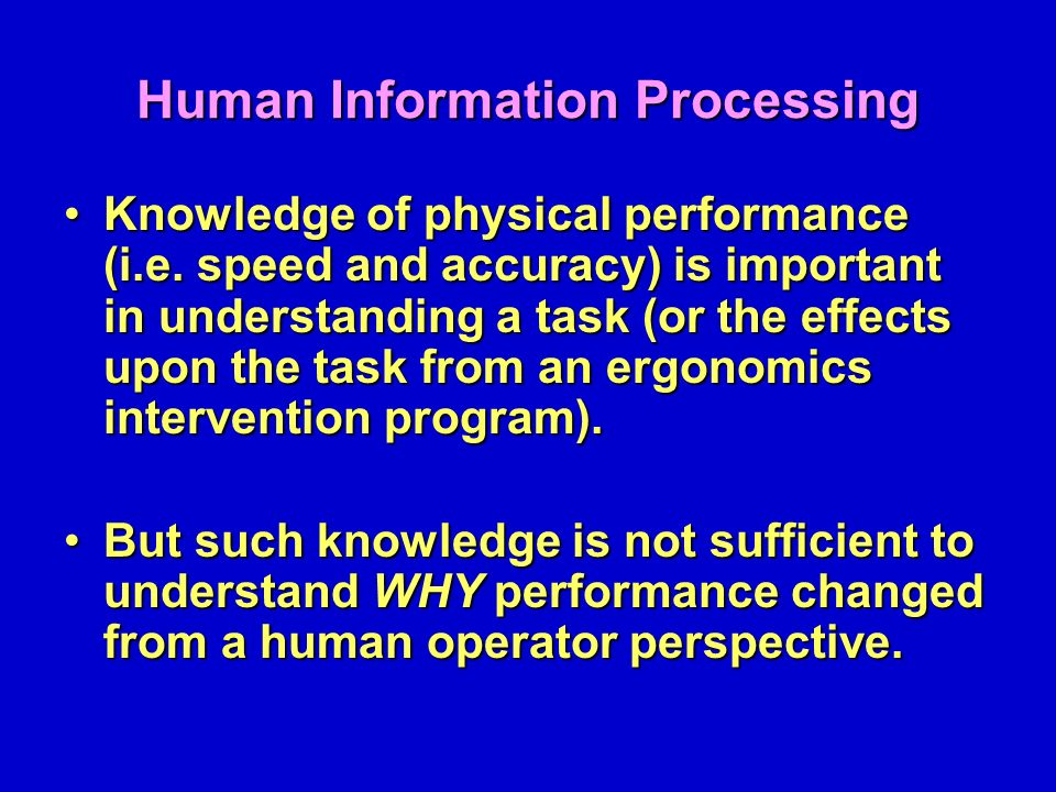 human information processing A new way to analyze human reaction times shows that the brain processes data no faster than 60 bits per second for more than a century, psychologists have used reaction time as a window into the brain the thinking is that information processing takes time, so the average amount of time taken to.