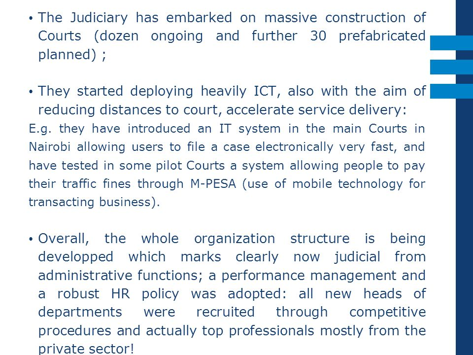 The Judiciary has embarked on massive construction of Courts (dozen ongoing and further 30 prefabricated planned) ;