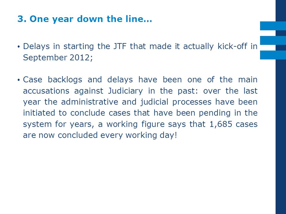 3. One year down the line… Delays in starting the JTF that made it actually kick-off in September 2012;