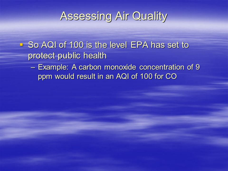 Assessing Air Quality So AQI of 100 is the level EPA has set to protect public health.