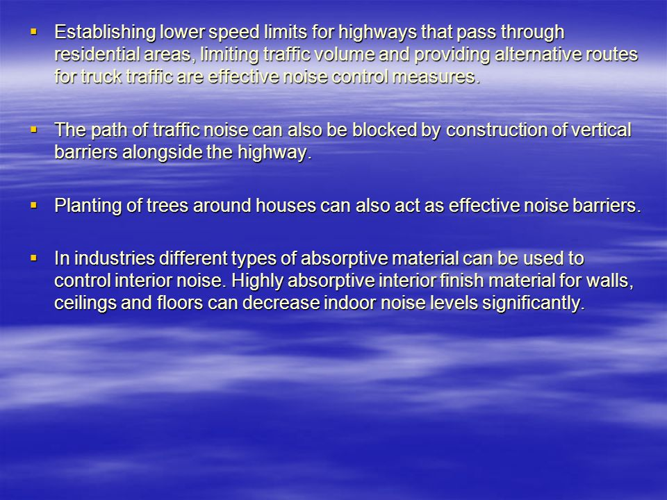 Establishing lower speed limits for highways that pass through residential areas, limiting traffic volume and providing alternative routes for truck traffic are effective noise control measures.