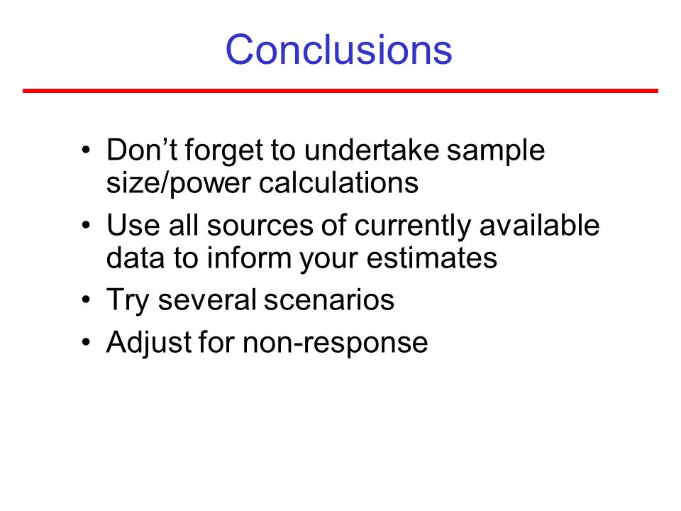 Conclusions Don't forget to undertake sample size/power calculations