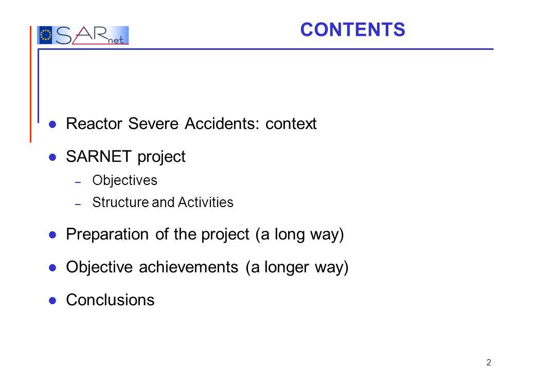 CONTENTS Reactor Severe Accidents: context SARNET project