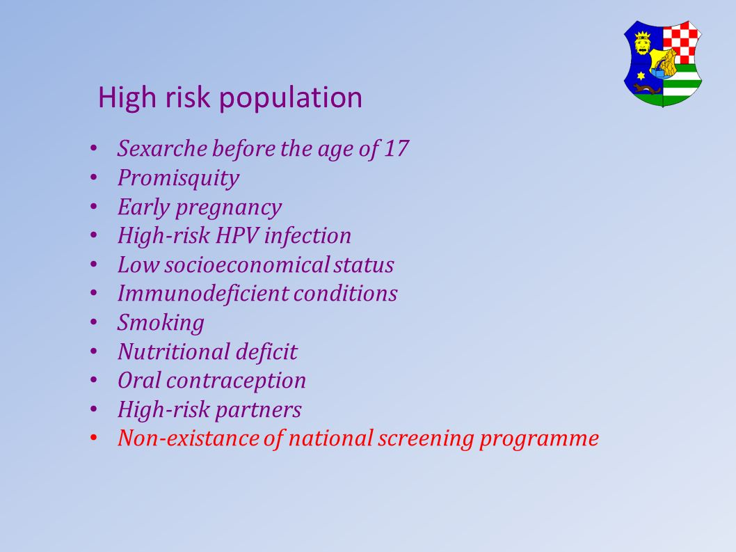 High risk population Sexarche before the age of 17 Promisquity
