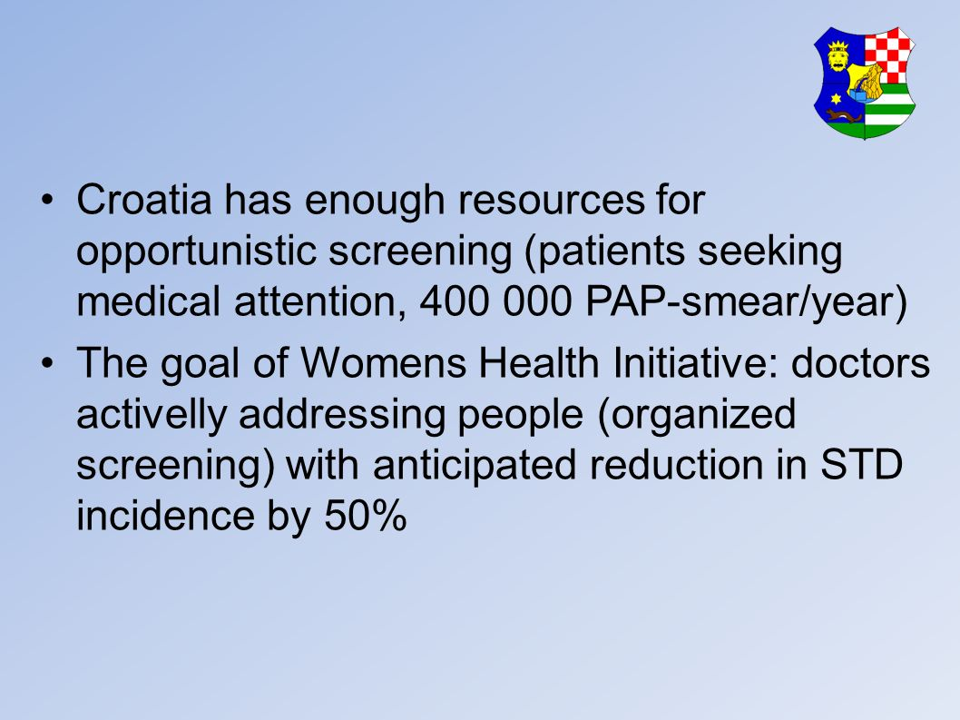 Croatia has enough resources for opportunistic screening (patients seeking medical attention, 400 000 PAP-smear/year)