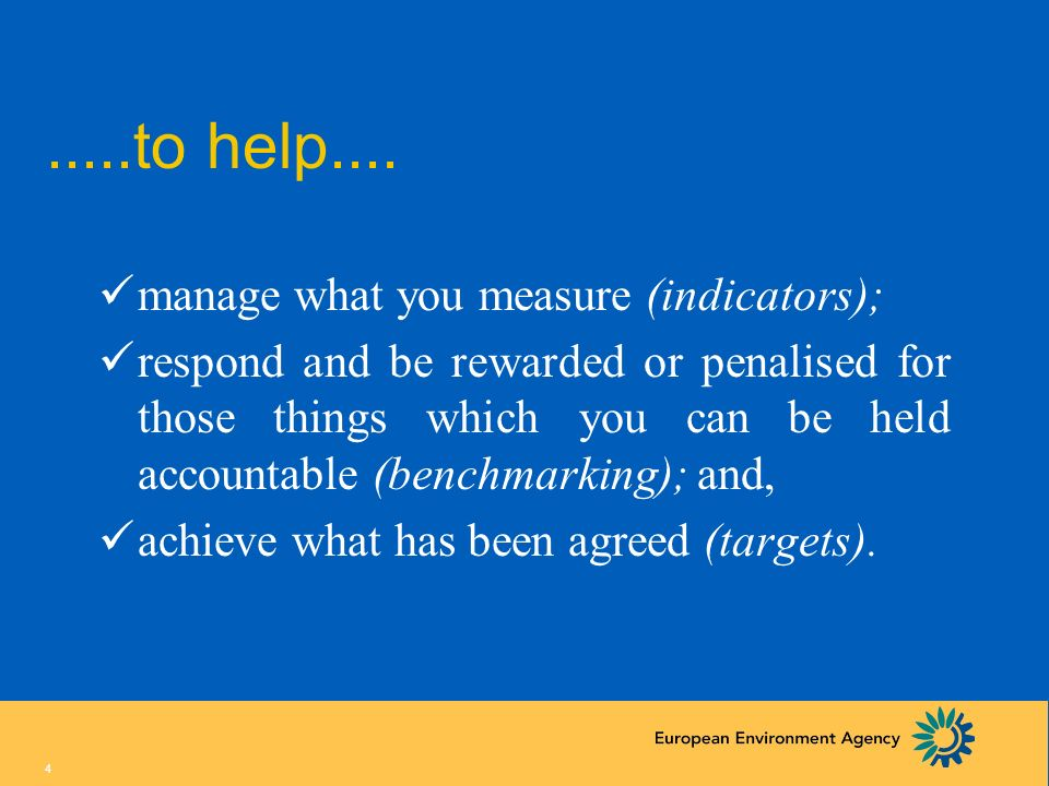 .....to help.... manage what you measure (indicators);
