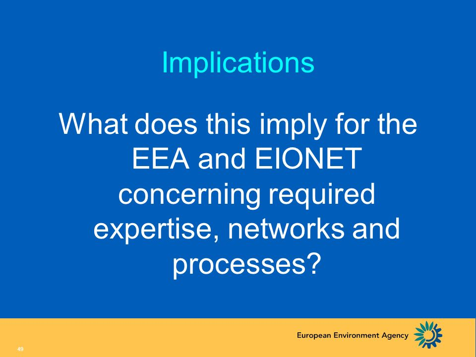 Implications What does this imply for the EEA and EIONET concerning required expertise, networks and processes