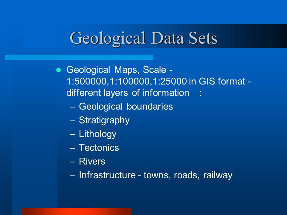 Geological Data Sets Geological Maps, Scale - 1:500000,1:100000,1:25000 in GIS format - different layers of information :