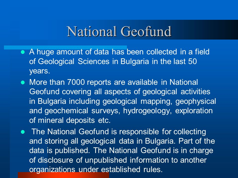 National Geofund A huge amount of data has been collected in a field of Geological Sciences in Bulgaria in the last 50 years.