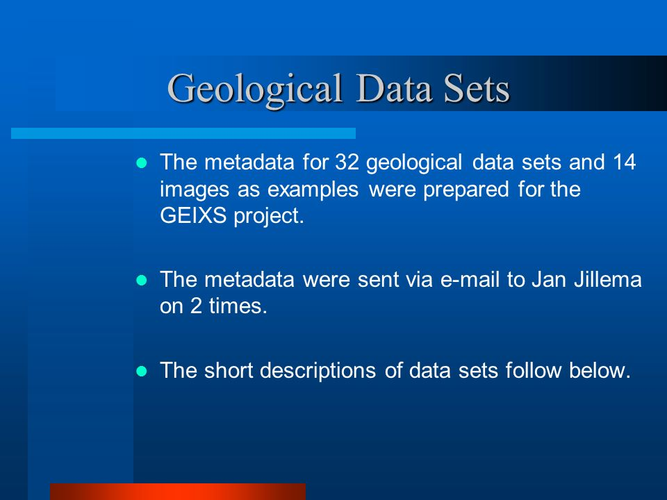 Geological Data Sets The metadata for 32 geological data sets and 14 images as examples were prepared for the GEIXS project.