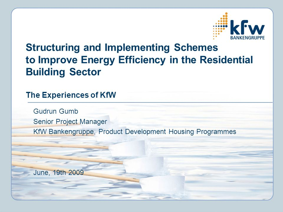 Structuring and Implementing Schemes to Improve Energy Efficiency in the Residential Building Sector The Experiences of KfW