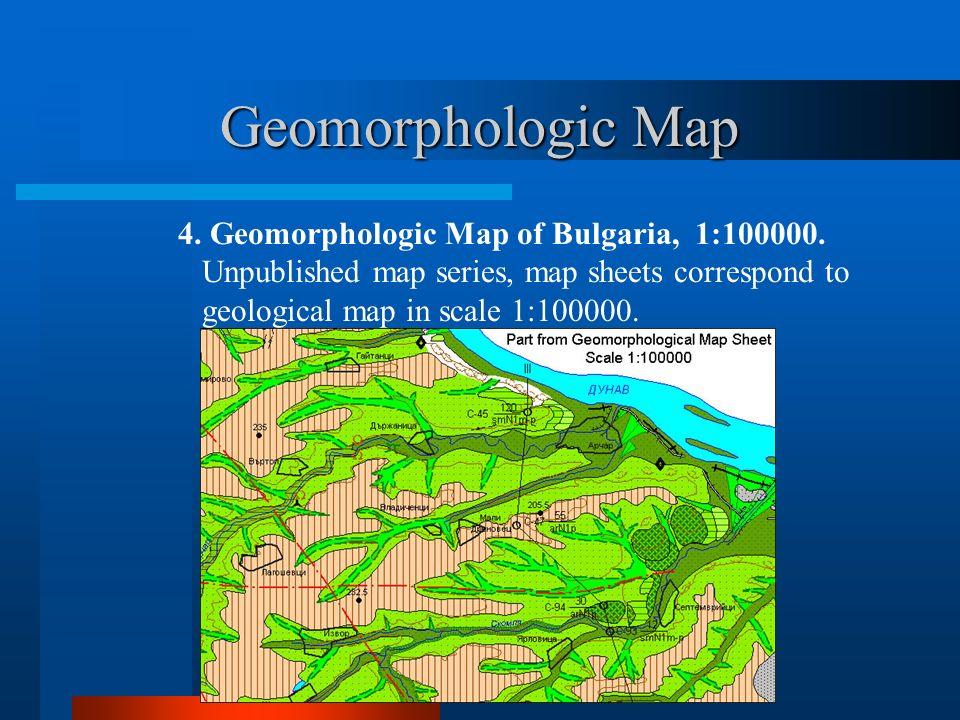 Geomorphologic Map 4. Geomorphologic Map of Bulgaria, 1:100000.
