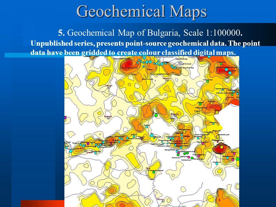 Geochemical Maps 5. Geochemical Map of Bulgaria, Scale 1:100000.