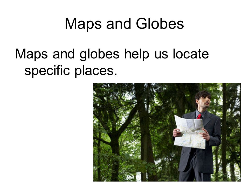 Maps And Globes Ppt Download - How the globe and maps help us