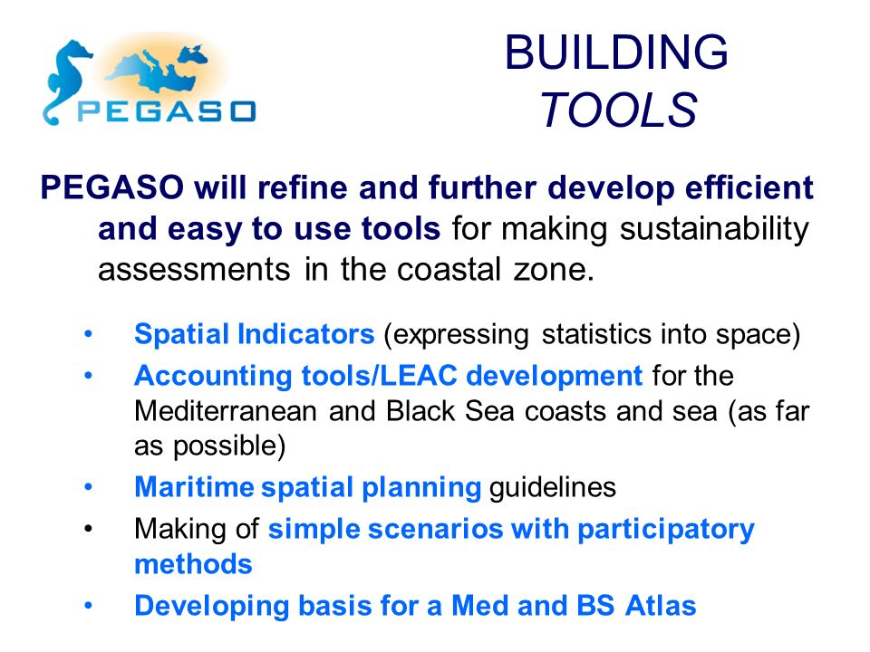 BUILDING TOOLS PEGASO will refine and further develop efficient and easy to use tools for making sustainability assessments in the coastal zone.