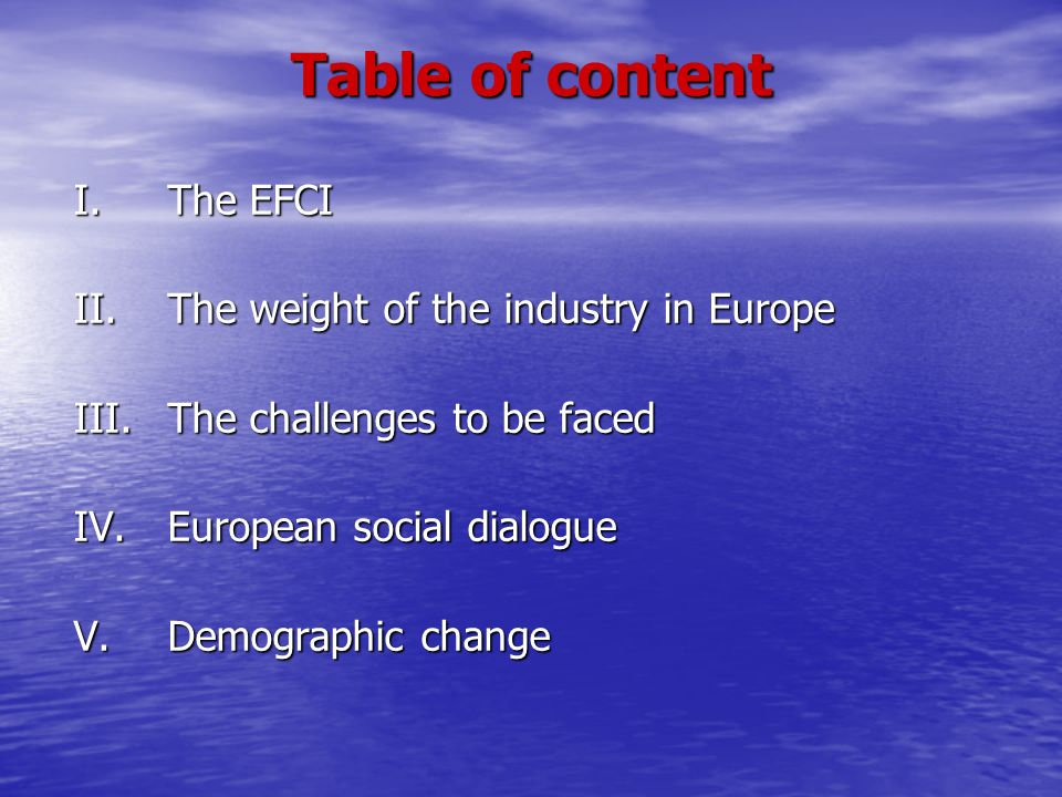 Table of content I. The EFCI II. The weight of the industry in Europe
