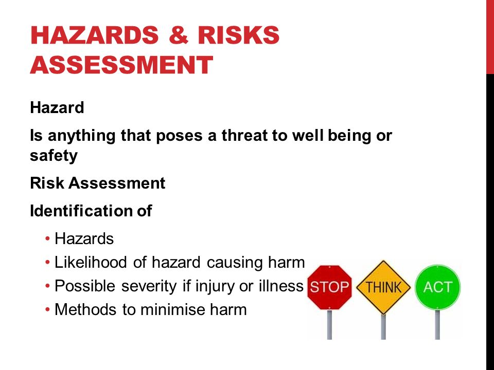 identifying risk of harm to child Encourage children to explain what a risk and hazard is (see helpsheet) hand out hazard spotting posters, and ask children to place a sticker wherever they find a hazard re-group and ask children individually to say what they have identified as hazards.