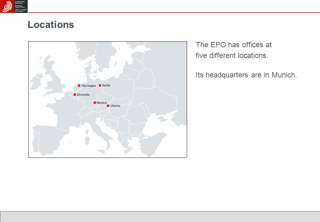 Locations The EPO has offices at five different locations.