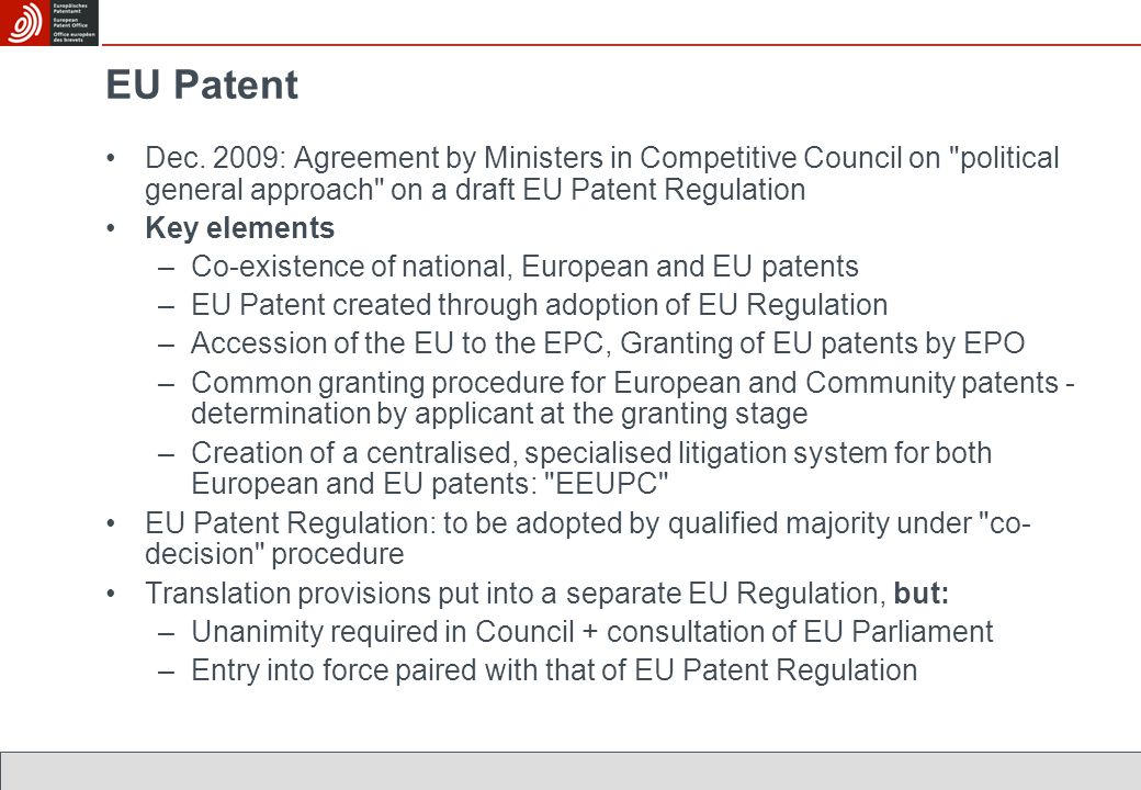 EU Patent Dec. 2009: Agreement by Ministers in Competitive Council on political general approach on a draft EU Patent Regulation.