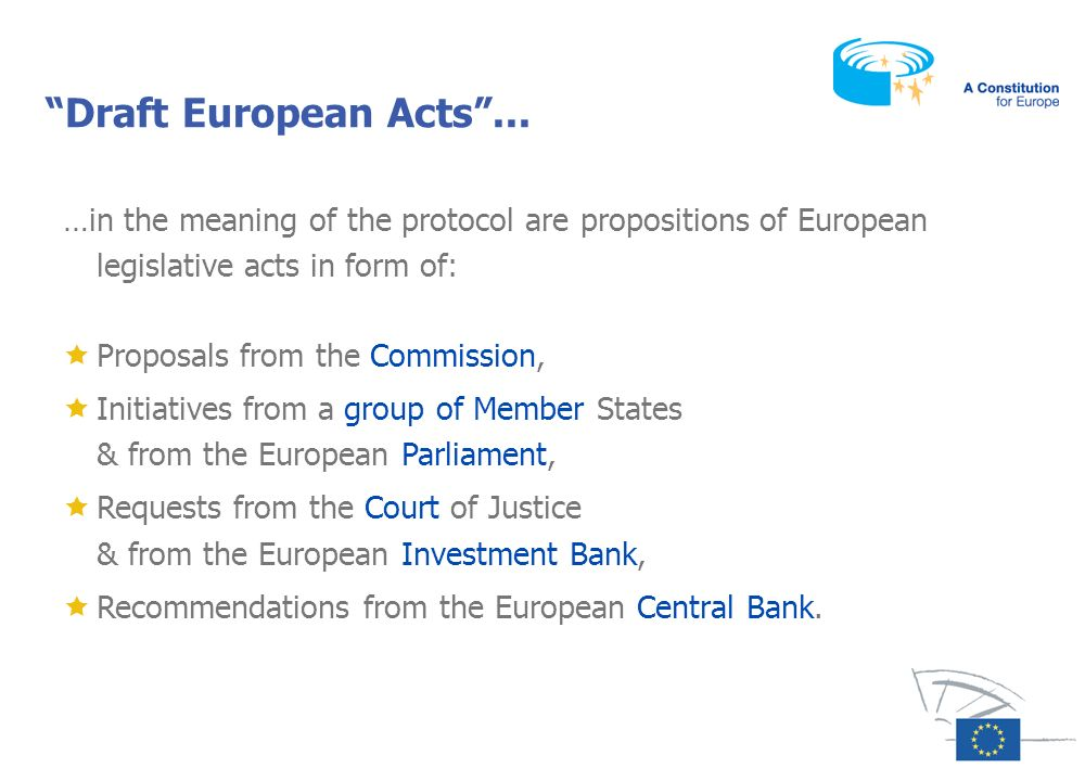 Draft European Acts ... …in the meaning of the protocol are propositions of European legislative acts in form of: