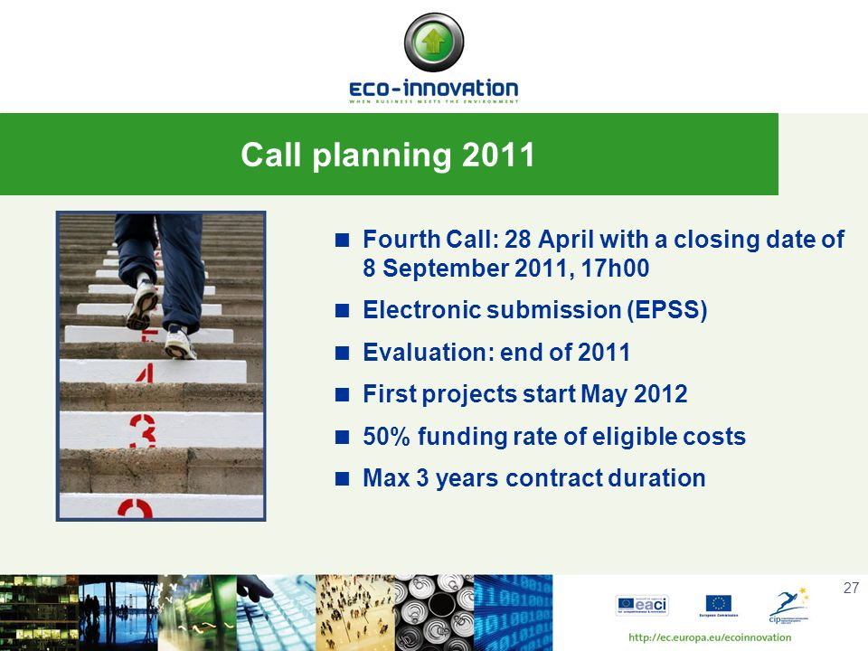 Call planning 2011 Fourth Call: 28 April with a closing date of 8 September 2011, 17h00. Electronic submission (EPSS)