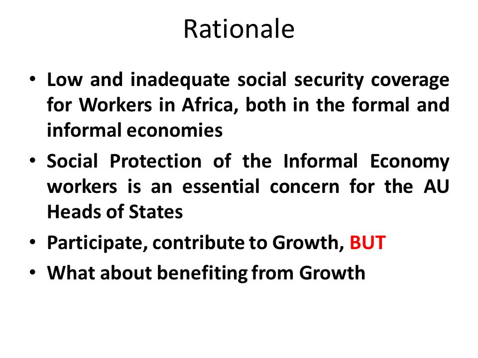 Rationale Low and inadequate social security coverage for Workers in Africa, both in the formal and informal economies.