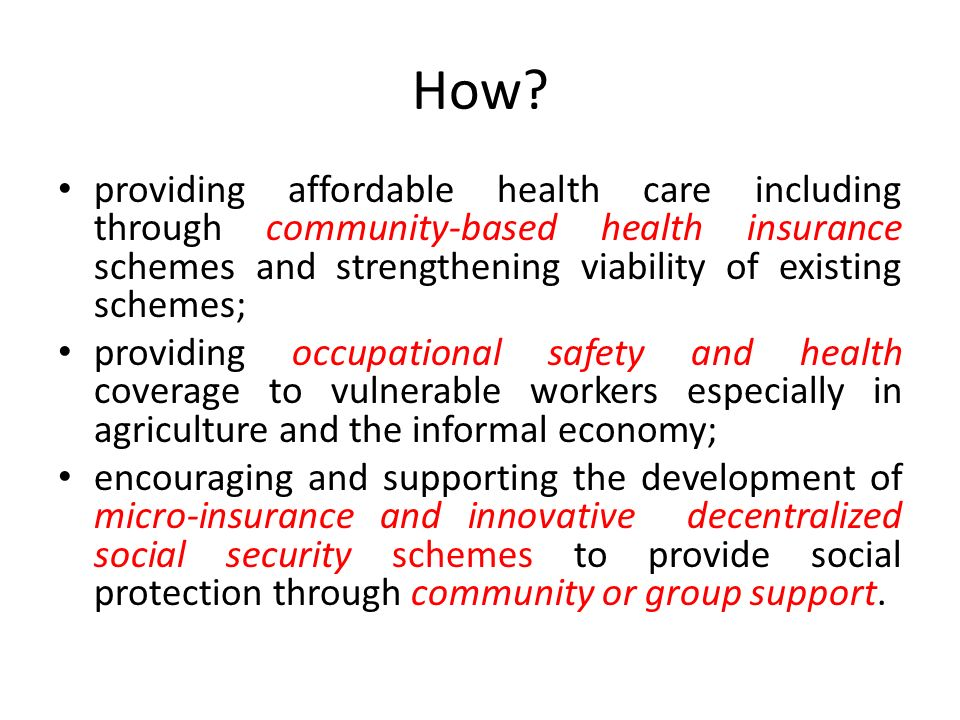 How providing affordable health care including through community-based health insurance schemes and strengthening viability of existing schemes;