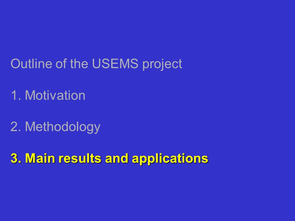 Outline of the USEMS project 1. Motivation 2. Methodology. 3