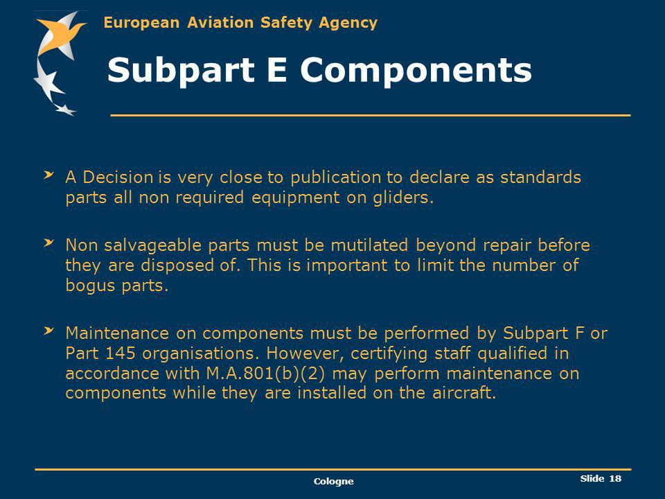 Subpart E Components A Decision is very close to publication to declare as standards parts all non required equipment on gliders.