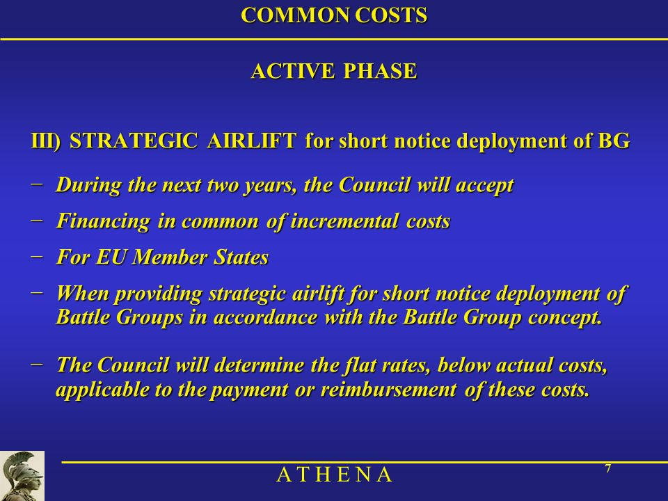 COMMON COSTS ACTIVE PHASE. III) STRATEGIC AIRLIFT for short notice deployment of BG. During the next two years, the Council will accept.