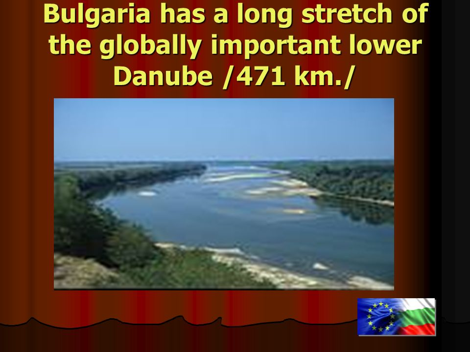 Bulgaria has a long stretch of the globally important lower Danube /471 km./