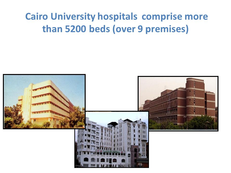 Cairo University hospitals comprise more than 5200 beds (over 9 premises)
