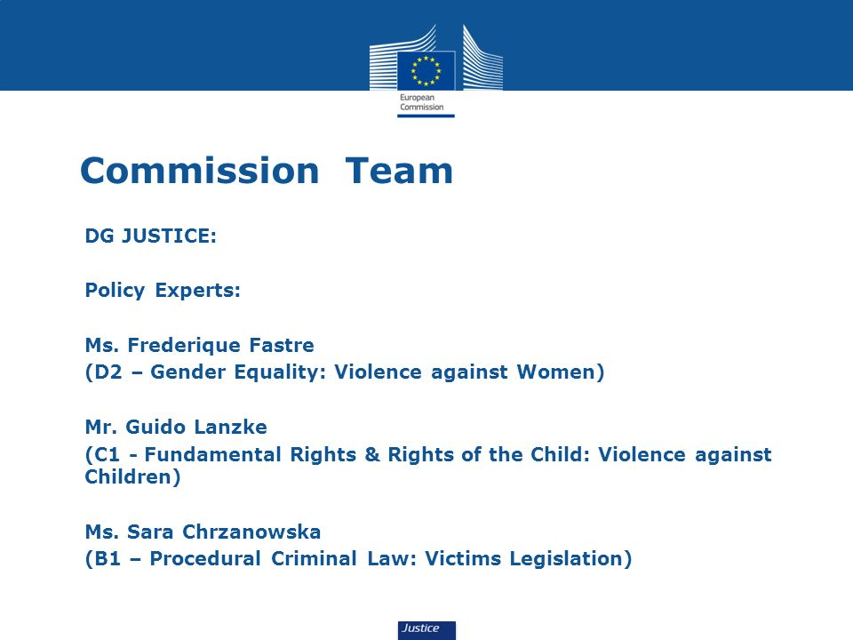 Commission Team DG JUSTICE: Policy Experts: Ms. Frederique Fastre
