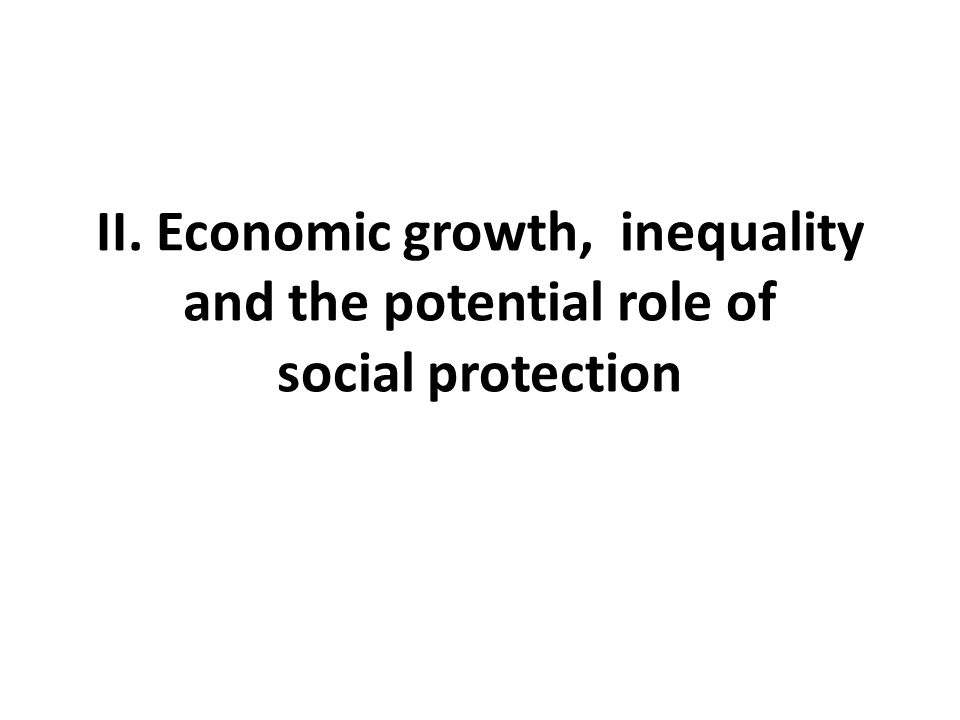 II. Economic growth, inequality and the potential role of social protection