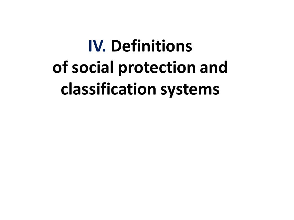 IV. Definitions of social protection and classification systems