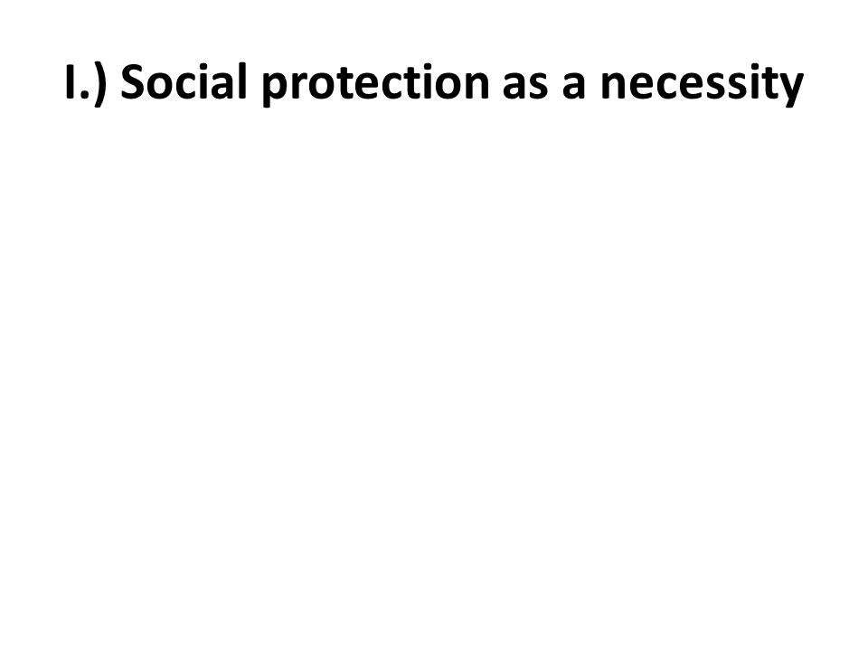 I.) Social protection as a necessity