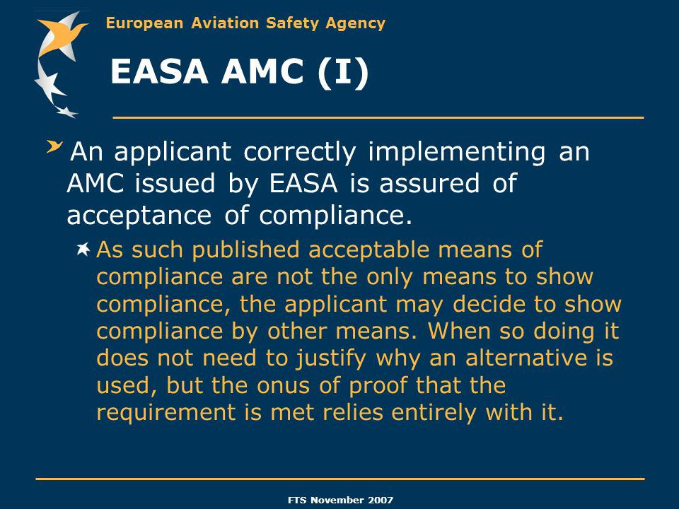 EASA AMC (I) An applicant correctly implementing an AMC issued by EASA is assured of acceptance of compliance.