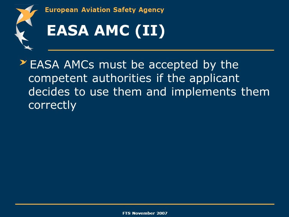 EASA AMC (II) EASA AMCs must be accepted by the competent authorities if the applicant decides to use them and implements them correctly.