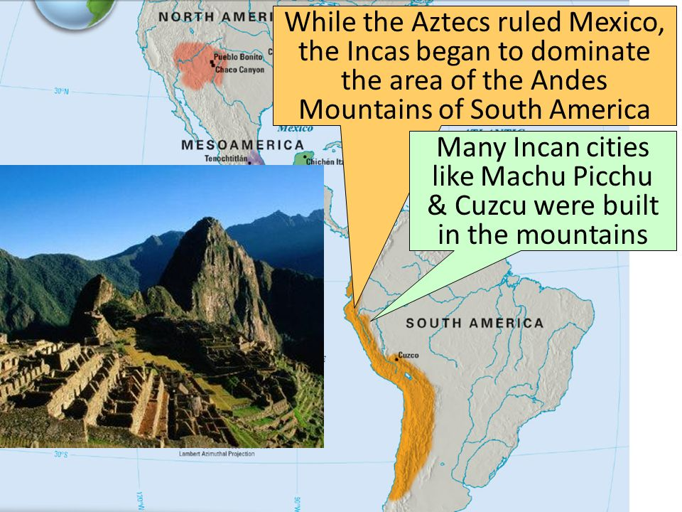 The Incas While the Aztecs ruled Mexico, the Incas began to dominate the area of the Andes Mountains of South America.